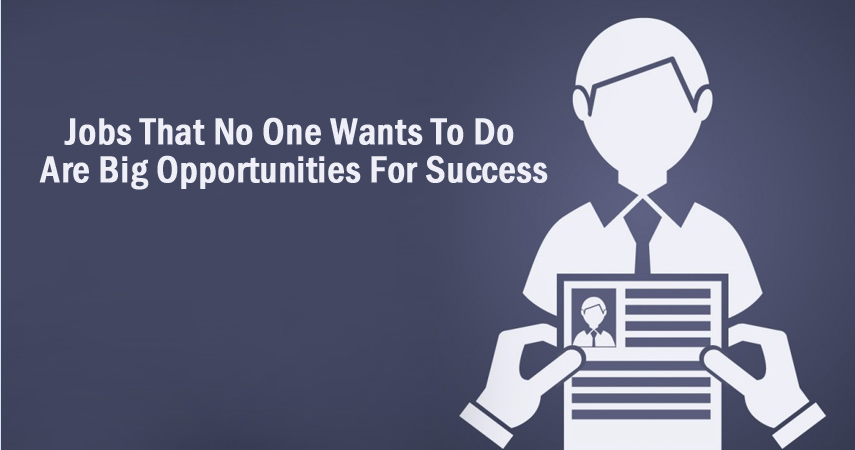 Jobs That No One Wants To Do Are Big Opportunities For Success